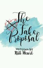 The Fake Proposal *Soon to be published by LIB* by RillHeartPHR