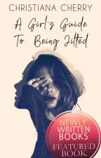 A Girl's Guide To Being Jilted | ✓ by Her_Royal_Cuteness