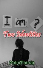 Two Identities [Completed 60 Chapters] BOOK 1 by MeijiPandaa