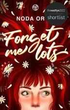Forget me lots❀Wattpad Picks: Hidden Gems❀ ✔︎ by NodaOrtiz