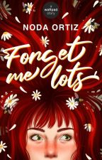Forget me lots❀ ✔︎ •Under edits to reach Novel length• by NodaOrtiz