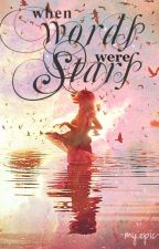When Words Were Stars #Wattys2014 by myepic