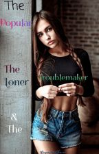 The Popular, The Loner, & The Troublemaker by legendaryfever