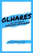 Olhares - Uma Coletânea de Crônicas Cotidianas by JunioOliveira