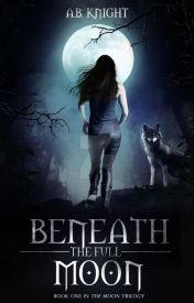 Beneath The Full Moon {TMS #1} by BlackKnight77