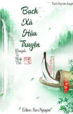 [ BHTT ][ Edit ][ Trung thiên ] Bạch xà hậu truyện by Kira0706