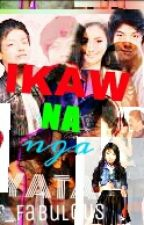 IKAW NA NGA YATA (a kathniel fanfic) (short story) (Completed) by Dre_Anna