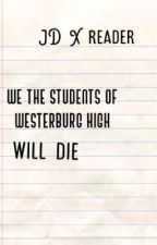 we the students of westerburg high (JD X reader) COMPLETED ✔ by PoisonINC
