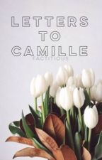 Letters to Camille | ✔️ by factitious