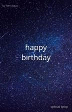 happy birthday!!! ( spécial star de kpop ) by han-aqua
