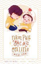 [Đam mỹ][Edit] Nam phụ độc ác online nuôi con - Dữu Tử Miêu by tieutrien