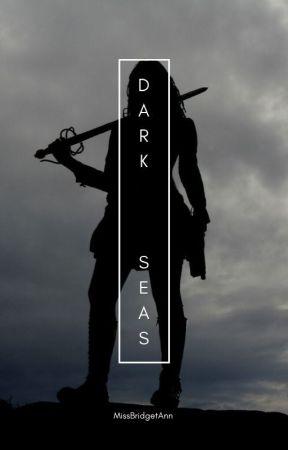 Dark Seas by MissBridgetAnn