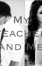 My Teacher and Me (A Harry Styles Fanfic) by Br1Dny