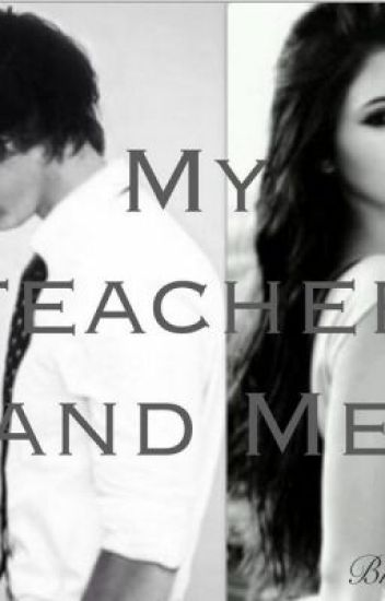 My Teacher and Me (A Harry Styles Fanfic)