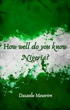 How well do you know Nigeria? by Mosoriredash