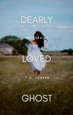 Her Dearly Loved Ghost by TAJoseph