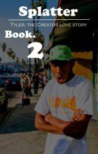 Splatter (Tyler, the Creator) Book 2. by iRepOddFuture