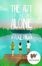 The Art of Being Alone (Together) | ✓ by CAITLlN