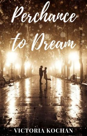 Perchance to Dream | Open Novella Contest 2020 by VictoriaKochan