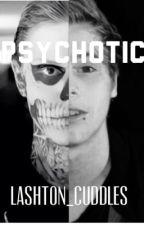 Psychotic by lashton_cuddles