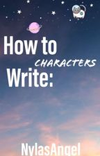 How to write: Characters  by NylasAngel