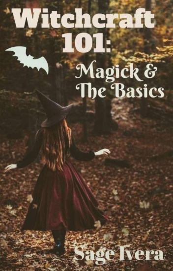 Witchcraft 101: Magick & The Basics