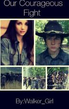 Our Courageous Fight (The Walking Dead FanFiction) by Walker_Girl