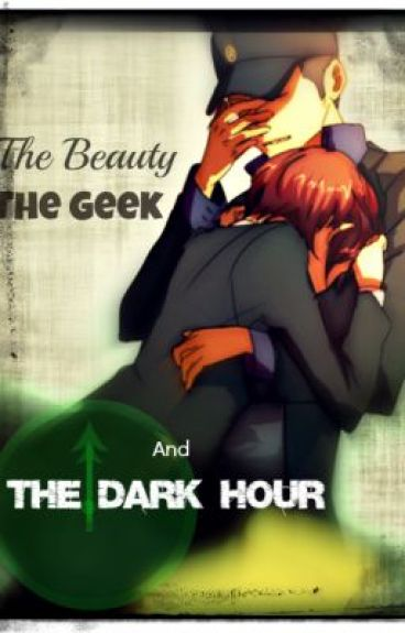 The Beauty, The Geek and The Dark Hour (A Persona 3 Fan Fiction) by Sora09