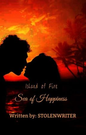 Island of Fire: Sea of Happiness by StolenWriter