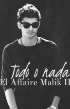 El Affaire Malik ll: Todo o Nada by thirlwalldreams
