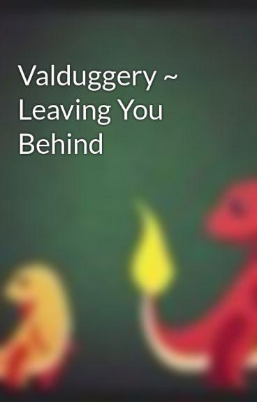 Valduggery ~ Leaving You Behind by pheonix2012