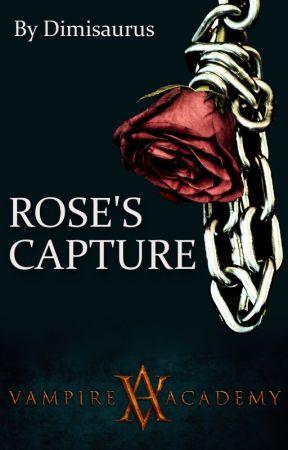 Rose's Capture (Vampire Academy Fanfic) by Dimisaurus