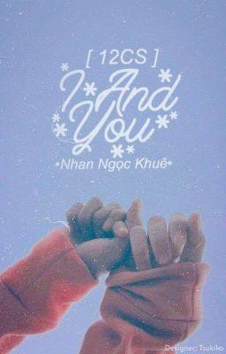 Đọc truyện [ 12 CS ] I And You