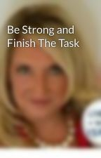 Be Strong and Finish The Task by MinisterSandraHersey