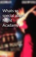 Whats so special about Night Acadamy? by UsernamesSuck