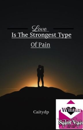 Love is the strongest type of pain.  by Caitydp
