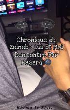 Chronique de Zeineb : Lui Et Moi Rencontre Par Hasard 🌚 by salmaicilol7
