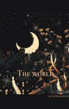The World  by __TASTELIKEHONEY