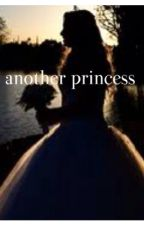 Not another princess by lonely_girl23