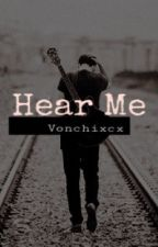 Hear Me (Blue Mnemosyne's Story) (EDITING) by Vonchixcx