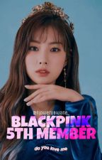 BLACKPINK 5TH MEMBER||#book2 by _KpopVibes_