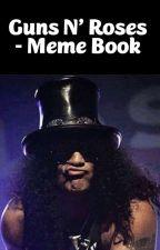 Guns N' Roses - MEMES by 1yourdaddy