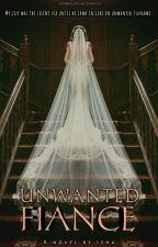 Unwanted Fiancé [#Open Novella Contest III] by isha8040