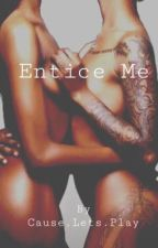 Entice Me  by CauseLetsPlay