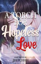 A Torch For Hopeless Love by JFetchhh
