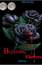BLEEDING FLOWERS. (TWO IN ONE by UwituzeBenitha1