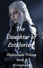 The Daughter of Lothlorien|(Editing)|Nightshade Trilogy Book 1|Legolas Greenleaf by AlitaZoeNightshade