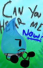 Can You Hear Me Now? (BFB FANFICTION) Teardrop by TheCorruptedMask