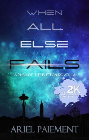When All Else Fails (A Push of a Button Novella) by ariel_paiement1