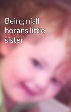 Being niall horans little sister by Niallerlover2234